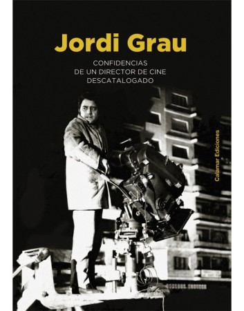 jordi-grau-confidencias-de-un-director-de-cine-descatalogado
