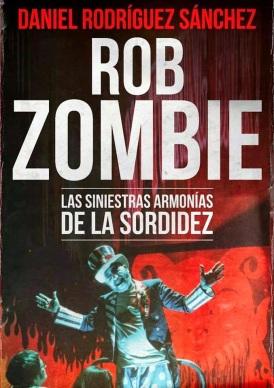 Rob Zombie Las Siniestras Armonías de la Sordidez Daniel Rodríguez Sánchez Colección Ultramundo Nº1 (1)